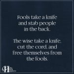 Fools Take A Knife And Stab People In The Back
