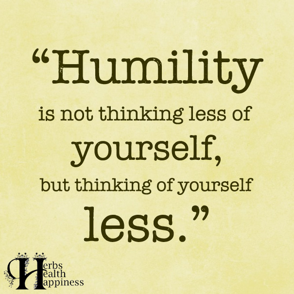 http://www.eminentlyquotable.com/wp-content/uploads/2017/12/Humility-Is-Not-Thinking-Less-Of-Yourself.jpg