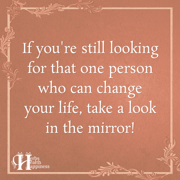 If You're Still Looking For That One Person Who Can Change Your Life