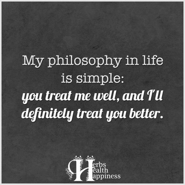 My-philosophy-in-life-is-simple-you-treat-me-well