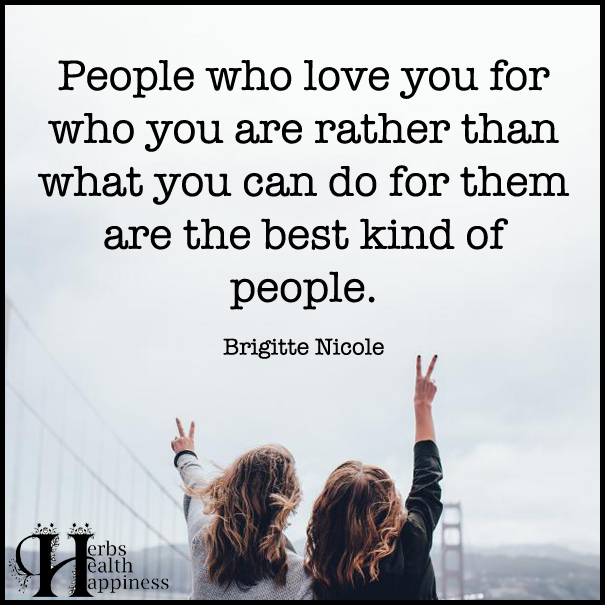 People-who-love-you-for-who-you-are-rather-than-what-you-can-do-for-them