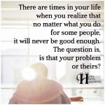 There Are Times In Your Life When You Realize That No Matter What You Do…