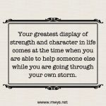 Your Greatest Display Of Strength And Character In Life