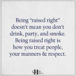 Being Raised Right Doesn't Mean You Don't Drink, Party, And Smoke