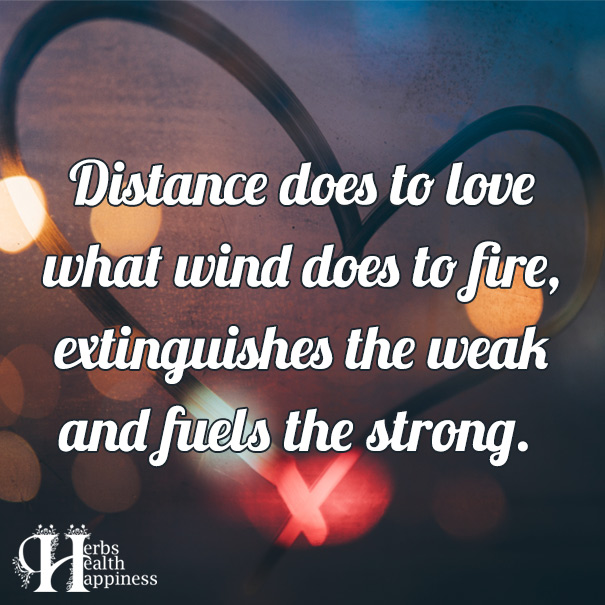 Distance Does To Love What Wind Does To Fire
