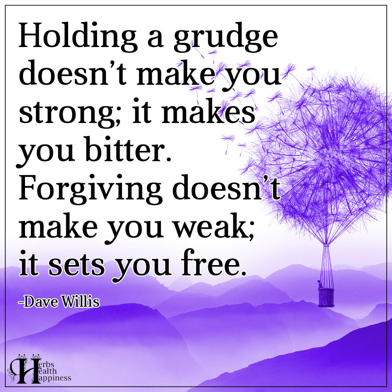 Holding A Grudge Doesn't Make You Strong