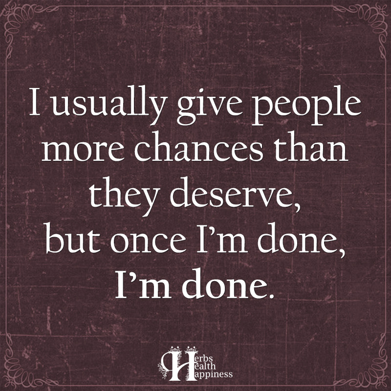 I Usually Give People More Chances