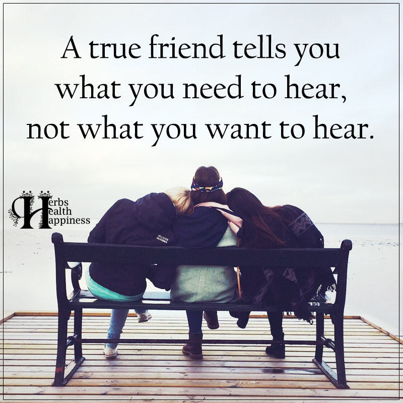A True Friend Tells You What You Need To Hear