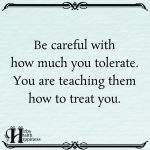 Be Careful With How Much You Tolerate