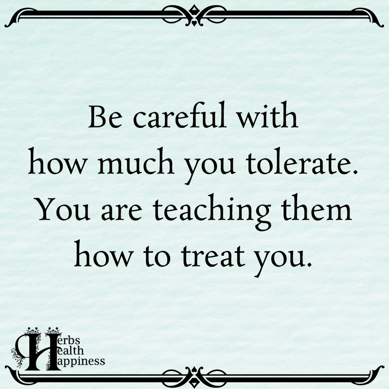 Be Careful With How Much You Tolerate You Are Teaching