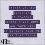 Before You Say Something To Someone, Always Think
