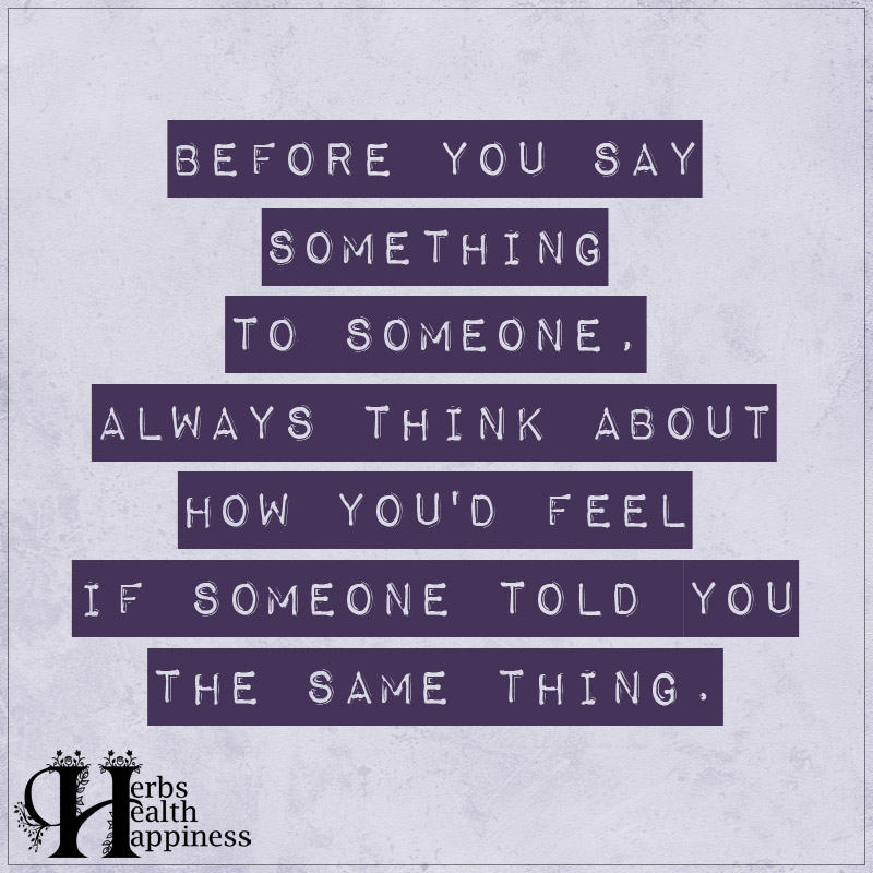 Before You Say Something To Someone Always Think