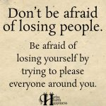 Don't Be Afraid Of Losing People