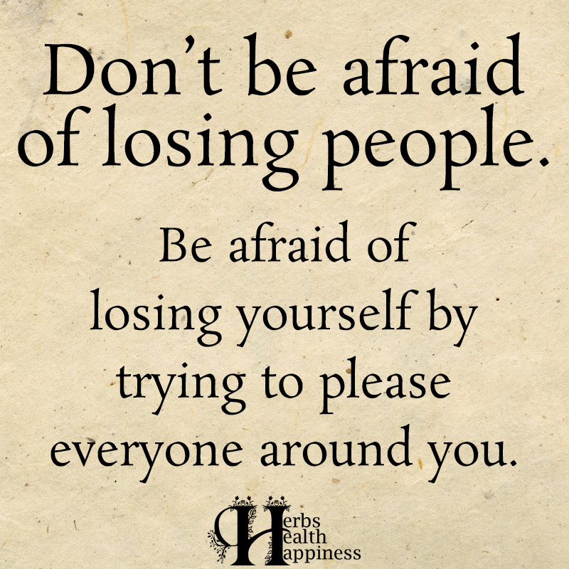 Don't Be Afraid Of Losing People Be Afraid Of Losing Yourself