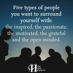 Five Types Of People You Want To Surround Yourself With