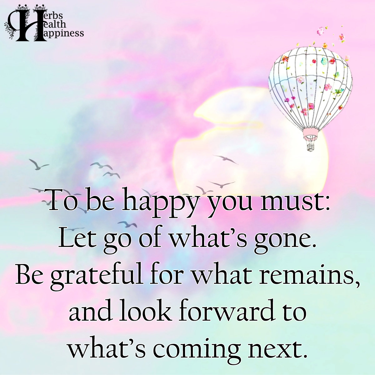 To Be Happy You Must Let Go Of Whats Gone