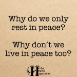 Why Do We Only Rest In Peace?