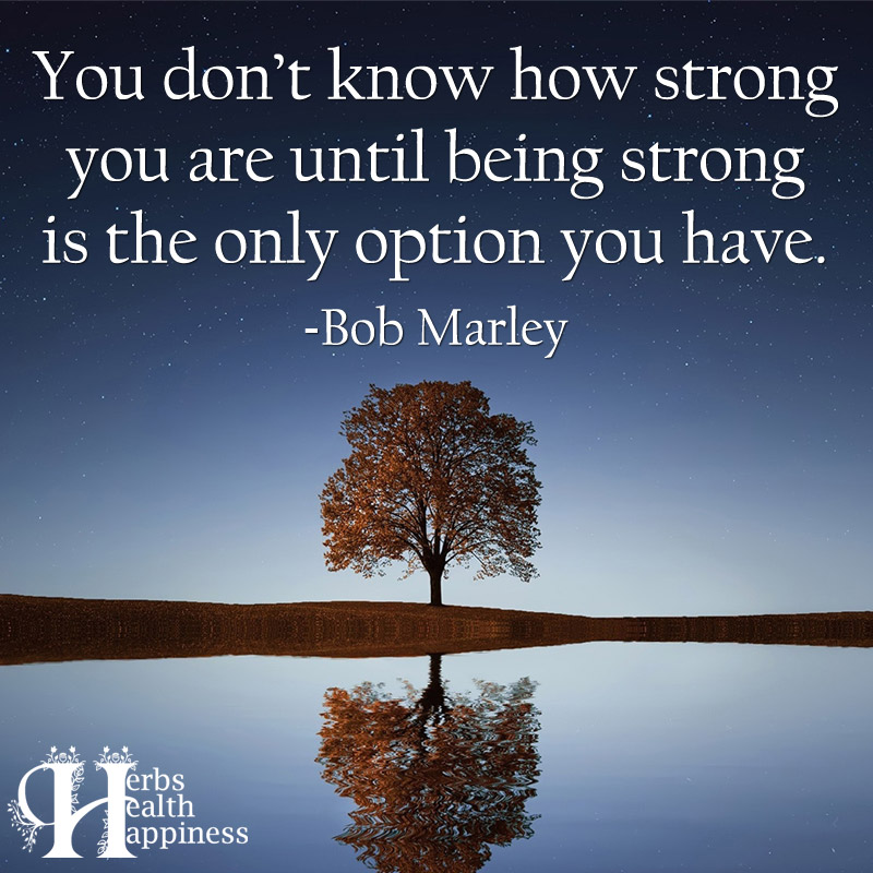 You Dont Know How Strong You Are Until Being Strong