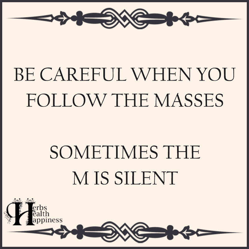 Be Careful When You Follow The Masses