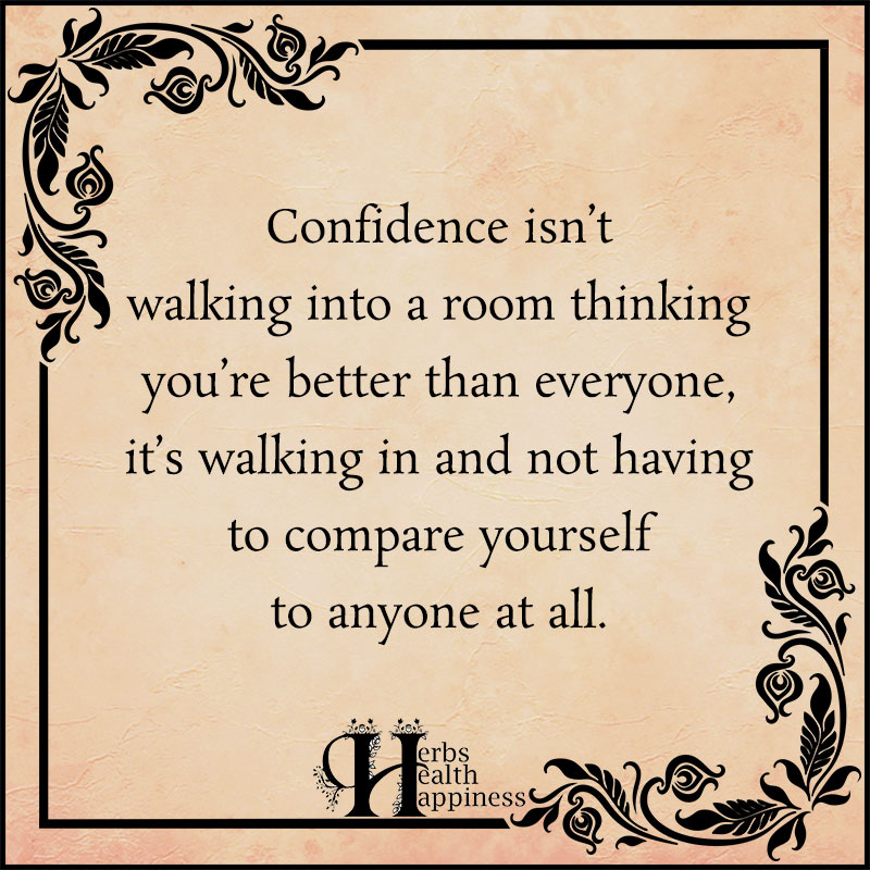 Confidence Isn't Walking Into A Room Thinking Your Better Then Everyone