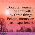 Don't Let Yourself Be Controlled By Three Things