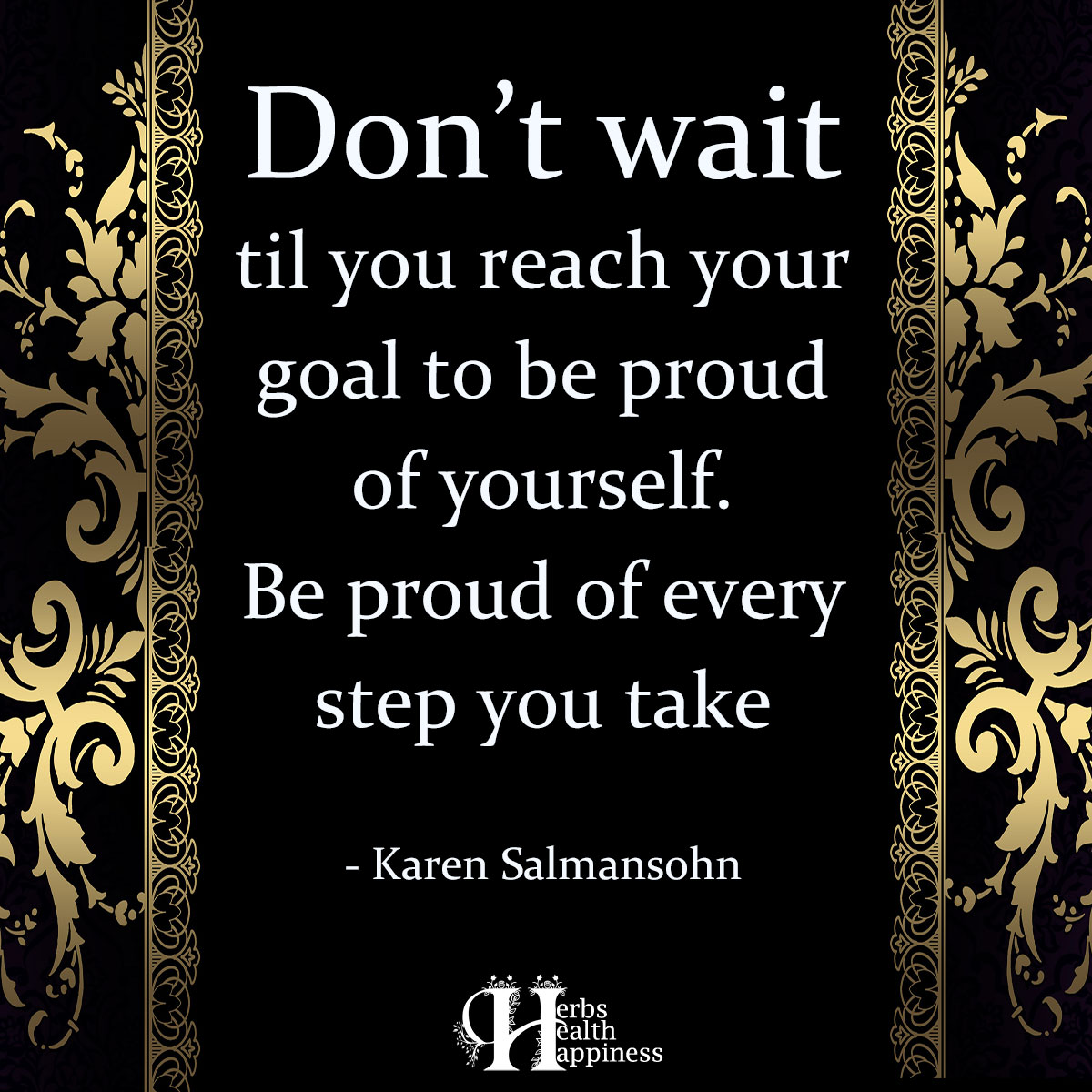 Don't Wait Til You Reach Your Goal To Be Proud Of Yourself