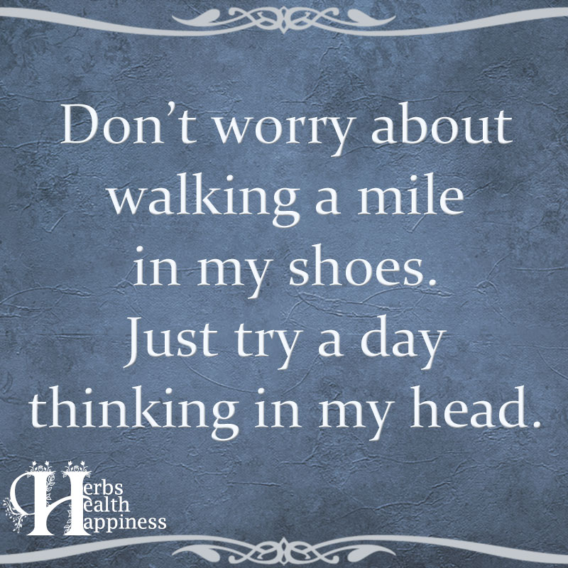 Don't Worry About Walking A Mile In My Shoes