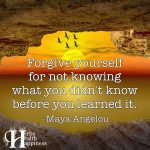 Forgive Yourself For Not Knowing What You Didn't Know