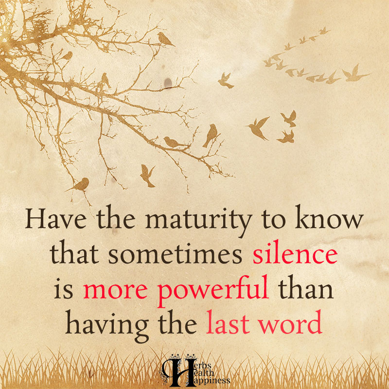 Have The Maturity To Know That Sometimes Silence Is More Powerful