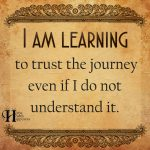 I Am Learning To Trust The Journey