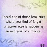 I Need One Of Those Long Hugs