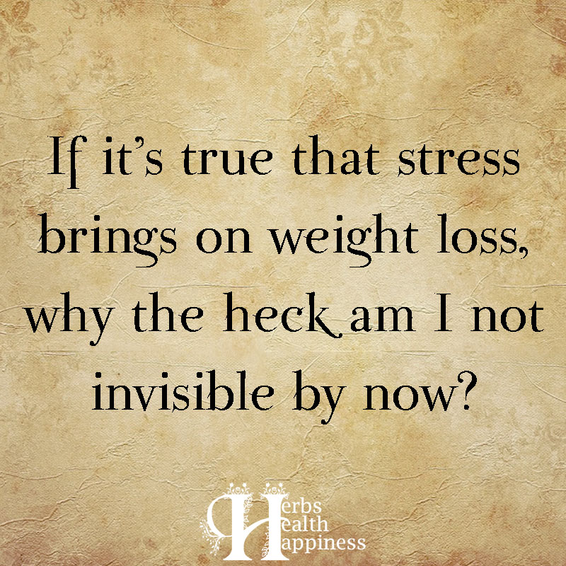 If Its True That Stress Brings On Weight Loss