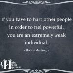 If You Have To Hurt Other People In Order To Feel Powerful