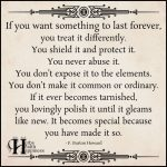 If You Want Something To Last Forever You Treat It Differently