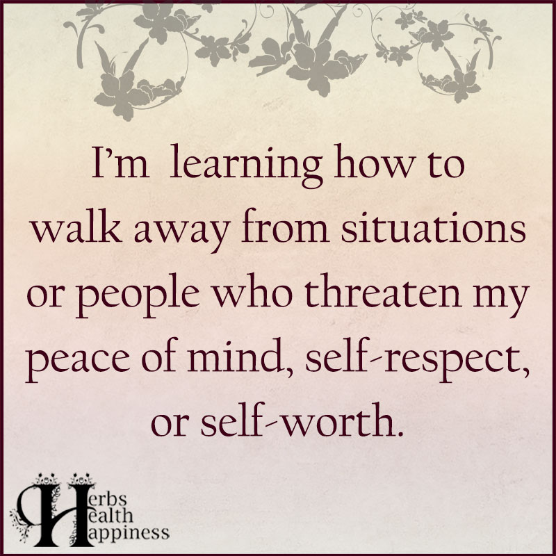 Im Learning How To Walk Away From Situations Or People