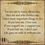 I'm Too Old To Worry About Who Likes Me