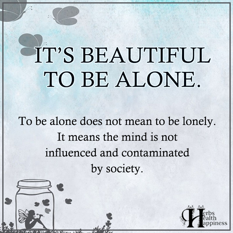 It's Beautiful To Be Alone