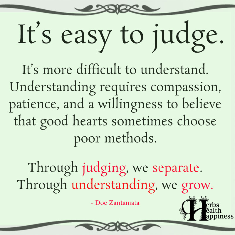 Its Easy To Judge Its More Difficult To Understand