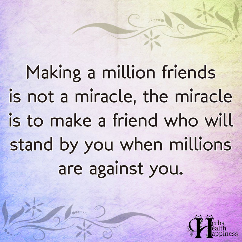 Making A Million Friends Is Not A Miracle