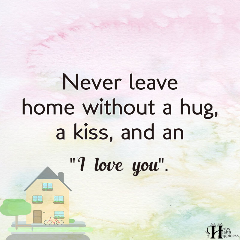 Never Leave Home Without A Hug A Kiss