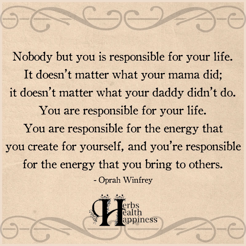 Nobody But You Is Responsible For Your Life