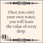 Once You Carry Your Own Water, You Will Learn