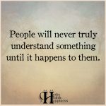 People Will Never Truly Understand Something