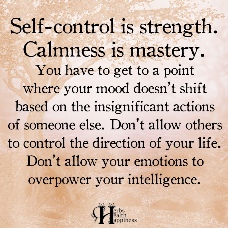 Self Control Is Strength Calmness Is Mastery