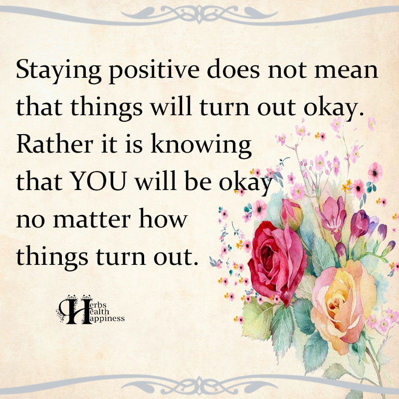 Staying Positive Does Not Mean That Things