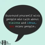 Surround Yourself With People Who Talk About Visions