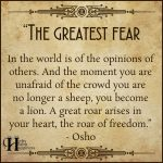 The Greatest Fear In The World Is Of The Opinions Of Others