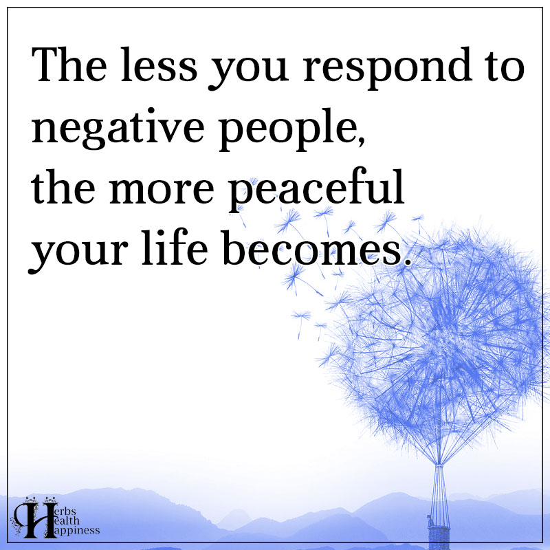 The Less You Respond To Negative People