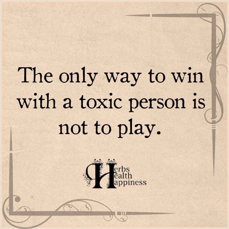 The Only Way To Win With A Toxic Person Is