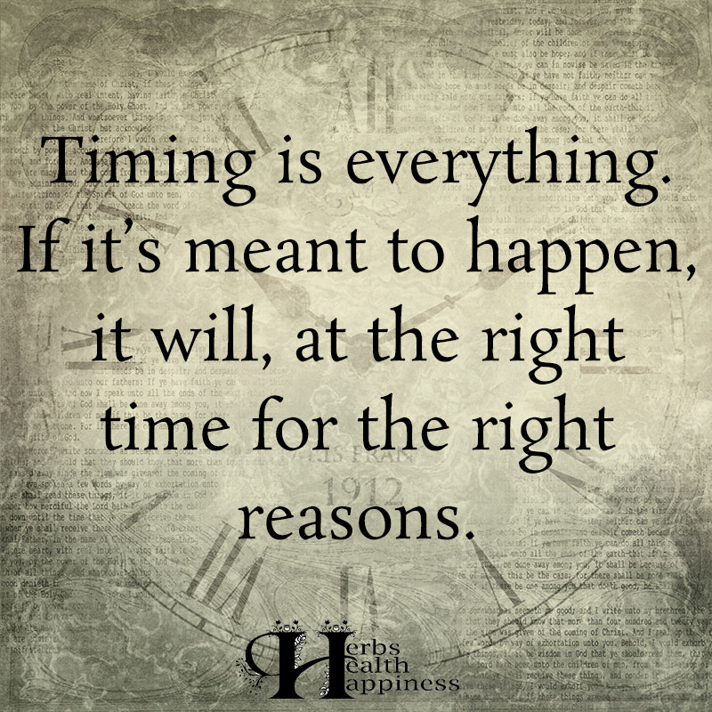 Timing Is Everything If Its Meant To Happen It Will
